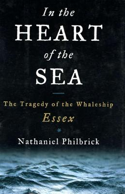In the Heart of the Sea: The Tragedy of the Whaleship Essex Cover Image
