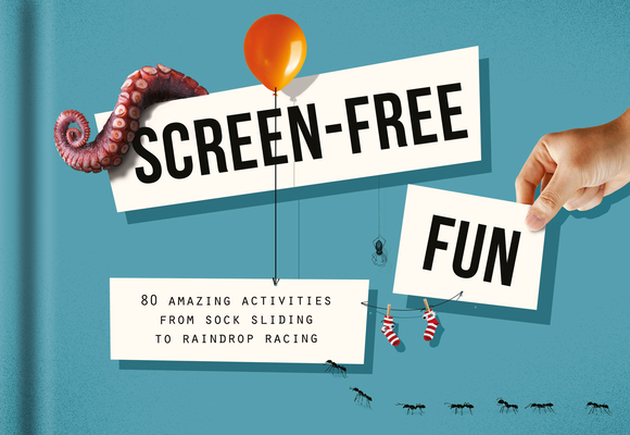 Screen-Free Fun: 80 Amazing Activities from Sock Sliding to Raindrop Racing Cover Image