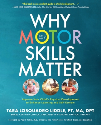 Why Motor Skills Matter: Improve Your Child's Physical Development to Enhance Learning and Self-Esteem Cover Image
