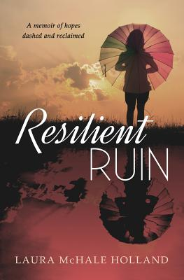 Resilient Ruin: A memoir of hopes dashed and reclaimed Cover Image