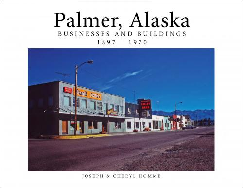 Palmer, Alaska: Businesses and Buildings 1897-1970 Cover Image