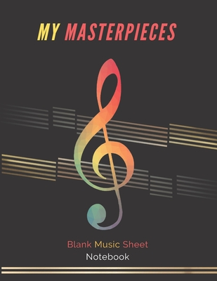 My Masterpieces: Blank Music Sheet - Personalized Notebook / Large 8.5 x 11 inch - 110 pages - Black Cover: Music Manuscript Paper, Sta (First #1) Cover Image