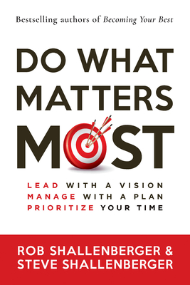 Do What Matters Most: Lead with a Vision, Manage with a Plan, Prioritize Your Time Cover Image