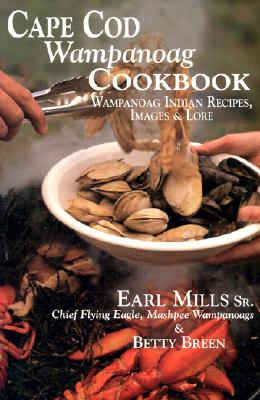 Cape Cod Wampanoag Cookbook: Traditional New England & Indian Recipes, Images & Lore Cover Image