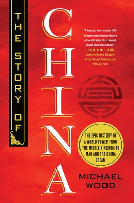 The Story of China: The Epic History of a World Power from the Middle Kingdom to Mao and the China Dream Cover Image
