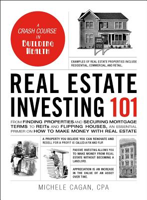 Real Estate Investing 101: From Finding Properties and Securing Mortgage Terms to REITs and Flipping Houses, an Essential Primer on How to Make Money with Real Estate (Adams 101) Cover Image