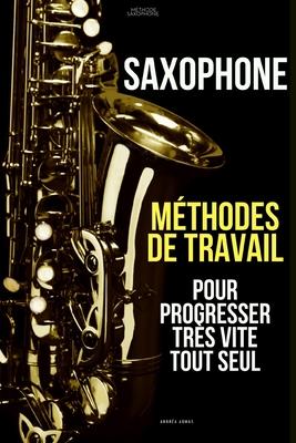 Méthodes de travail du saxophone pour progresser très vite tout seul: Méthode Saxophone Cover Image