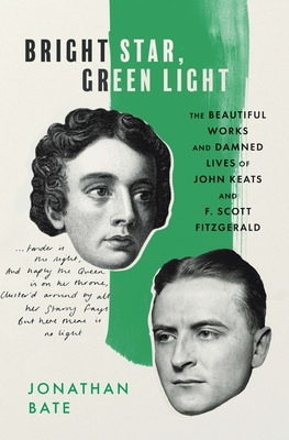 Bright Star, Green Light: The Beautiful Works and Damned Lives of John Keats and F. Scott Fitzgerald Cover Image
