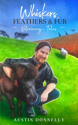 Whiskers, Feathers and Fur: Veterinary Tales Cover Image