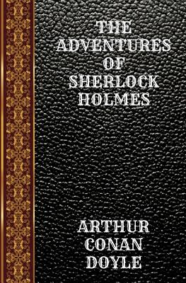 The Adventures of Sherlock Holmes: By Arthur Conan Doyle Cover Image