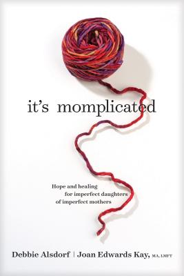 It's Momplicated: Hope and Healing for Imperfect Daughters of Imperfect Mothers Cover Image