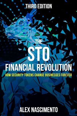 The STO Financial Revolution: How Security Tokens Change Businesses Forever - 3rd Edition Cover Image