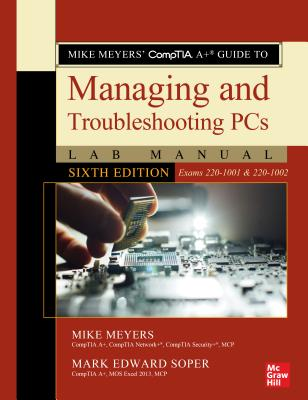 Mike Meyers' Comptia A+ Guide to Managing and Troubleshooting PCs Lab Manual, Sixth Edition (Exams 220-1001 & 220-1002) Cover Image