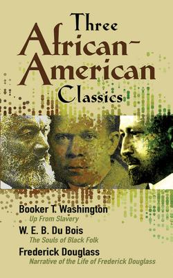 Three African-American Classics: Up from Slavery, the Souls of Black Folk and Narrative of the Life of Frederick Douglass (African American) Cover Image