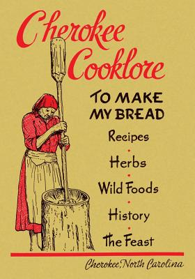Cherokee Cooklore: Preparing Cherokee Foods (Reprint Edition) Cover Image