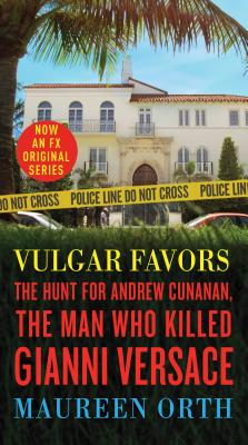 Vulgar Favors: The Hunt for Andrew Cunanan, the Man Who Killed Gianni Versace Cover Image