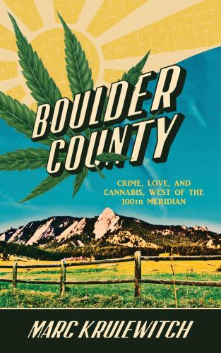 Boulder County: Crime, Love, and Cannabis, West of the 100th Meridian Cover Image