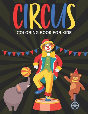Circus Coloring Book For Kids: Circus Fun Easy and Relaxing Coloring Book For Kids 30 Beautiful Designs Cover Image