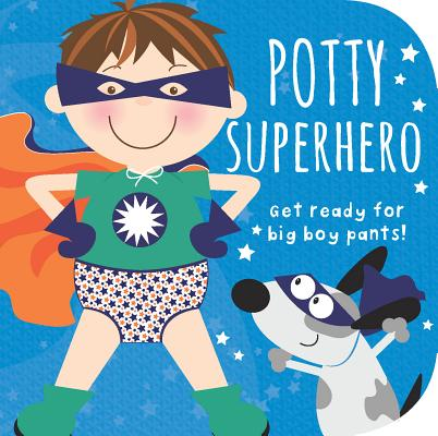 Potty Superhero: Get Ready for Big Boy Pants! Cover Image