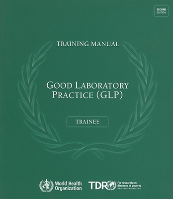 Good Laboratory Practice Training Manual for the Trainee: A Tool for Training and Promoting Good Laboratory Practice (GLP) Concepts in Disease Endemic Cover Image