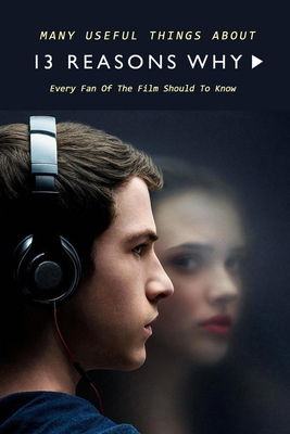 Many Useful Things About 13 Reasons Why: Every Fan Of The Film Should To Know: 13 Reasons Why Book For Fan Cover Image