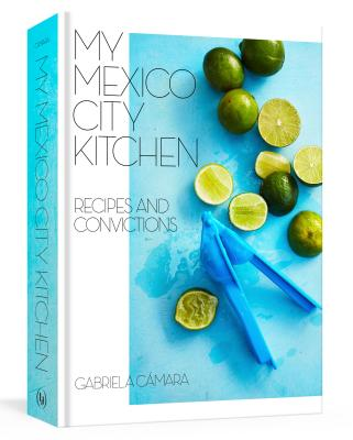 My Mexico City Kitchen: Recipes and Convictions [A Cookbook] Cover Image