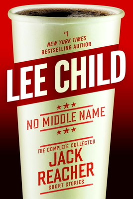 No Middle Name: The Complete Collected Jack Reacher Short Stories Cover Image