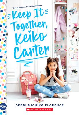 Keep It Together, Keiko Carter: A Wish  Novel: A Wish Novel Cover Image