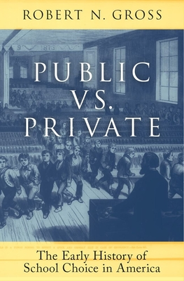 Public vs. Private: The Early History of School Choice in America Cover Image