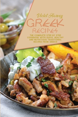 Greek Recipes: The Complete Step by Step Cookbook with Quick, Healthy and Nutritious Traditional Recipes from Greece Cover Image