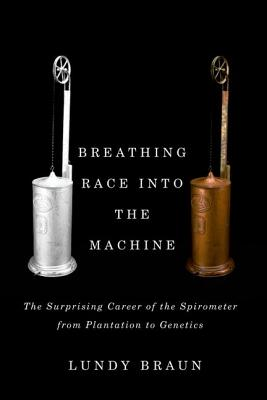 Breathing Race into the Machine: The Surprising Career of the Spirometer from Plantation to Genetics Cover Image
