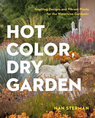 Hot Color, Dry Garden: Inspiring Designs and Vibrant Plants for the Waterwise Gardener Cover Image
