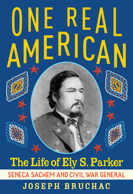 One Real American: The Life of Ely S. Parker, Seneca Sachem and Civil War General Cover Image