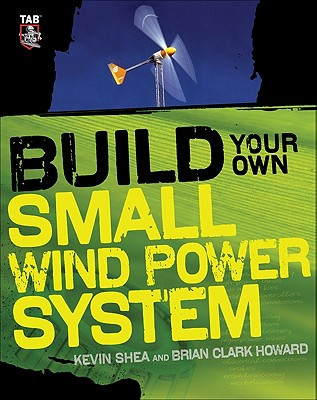 Build Your Own Small Wind Power System Cover