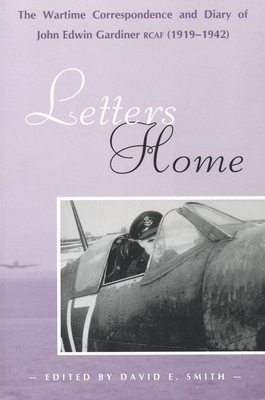 Letters Home: The Wartime Correspondence and Diary of John Edwin Gardiner, Rcaf (1919-1942) (Trade Books Based in Scholarship #1) Cover Image