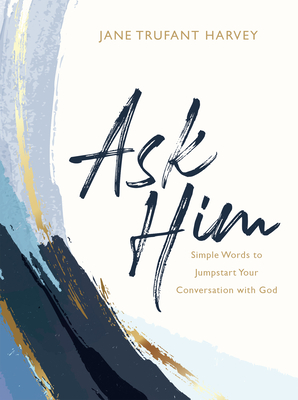 Ask Him: Simple Words to Jumpstart Your Conversation with God cover