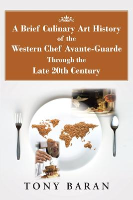 A Brief Culinary Art History of the Western Chef Avante-Guarde Through the Late 20th Century Cover Image