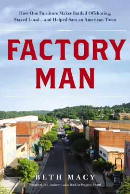 Factory Man: How One Furniture Maker Battled Offshoring, Stayed Local and Helped Save an American Town Cover Image