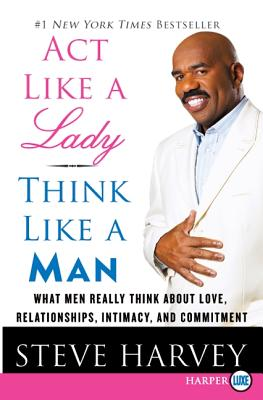 Act Like a Lady, Think Like a Man: What Men Really Think about Love, Relationships, Intimacy, and Commitment Cover Image