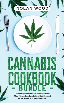 Cannabis Cookbook: This Book Includes: Dessert and Edibles. The Marijuana Recipe Book for Weed-Infused Main Meals, Candies, Cakes, Cookie Cover Image