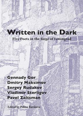 Written in the Dark: Five Poets in the Siege of Leningrad Cover Image