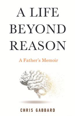A Life Beyond Reason: A Father's Memoir Cover Image
