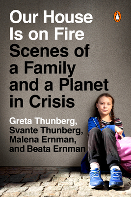 Our House Is on Fire: Scenes of a Family and a Planet in Crisis Greta Thunberg, et al., Penguin, $17,