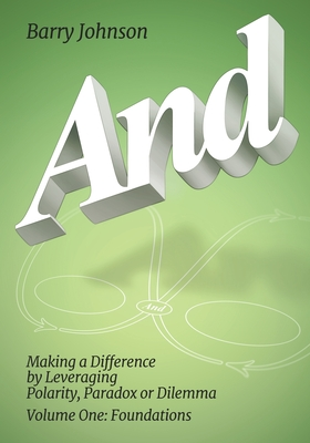 AND....Volume One: Foundations: Making a Difference by Levereging Polarity, Paradox, or Dilemma Cover Image