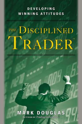 The Disciplined Trader: Developing Winning Attitudes Cover Image