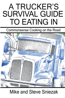 A Trucker's Survival Guide to Eating In: Commonsense Cooking on the Road Cover Image