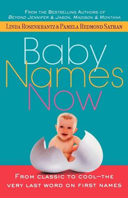 Baby Names Now: From Classic to Cool--The Very Last Word on First Names Cover Image