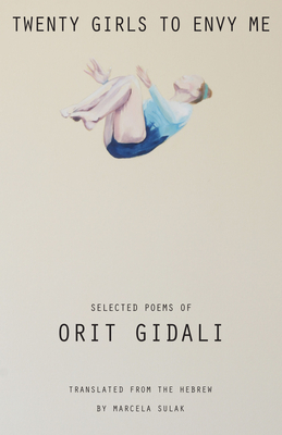 Twenty Girls to Envy Me: Selected Poems of Orit Gidali (Cmes Modern Middle East Literatures in Translation) Cover Image