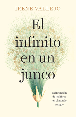 El infinito en un junco / Infinity in a Reed: The Invention of Books in the Anci ent World Cover Image