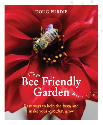 The Bee Friendly Garden: Easy ways to help the bees and make your garden grow Cover Image